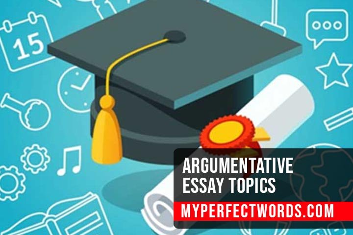 Argumentative Essay Topics: 100+ Topics, Examples and Guide