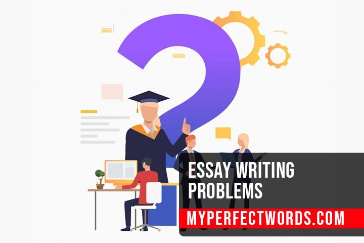Essay Writing Problems - 5 Most Paralyzing Problems
