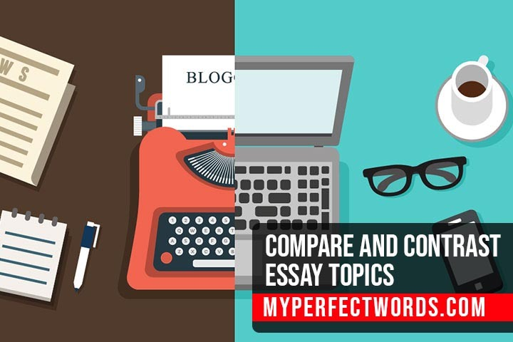 Compare and Contrast Essay Topics - 80+ Interesting Ideas