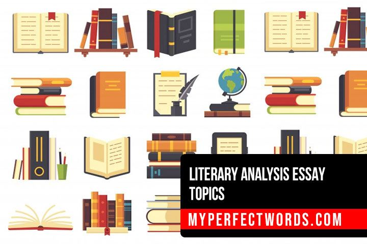 Interesting Literary Analysis Essay Topics & Ideas